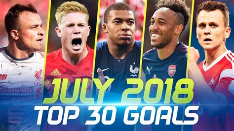JULY 2018 • Top 30 Goals - YouTube