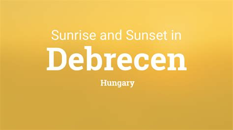 Sunrise and sunset times in Debrecen